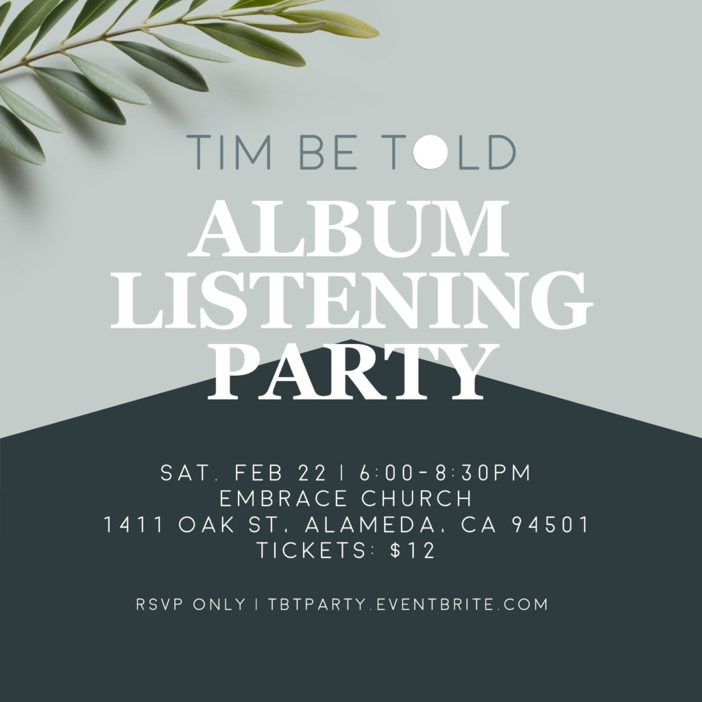 Album Listening Party. February 22, 2020 from 6pm to 8:30pm. Tickets are $12. Location: Embrace Church in Alameda.